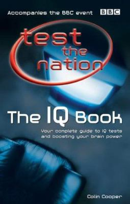 Test the Nation: The IQ Book: Your Complete Guide to IQ Tests and Boosting Your Brain Power 9780563487456