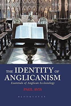 The Identity of Anglicanism: Essentials of Anglican Ecclesiology 9780567032041