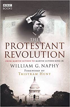 The Protestant Revolution: From Martin Luther to Martin Luther King JR 9780563539209