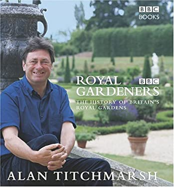 The Royal Gardeners: A History of Britain's Royal Gardens 9780563488972