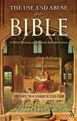The Use and Abuse of the Bible: A Brief History of Biblical Interpretation 9780567090577