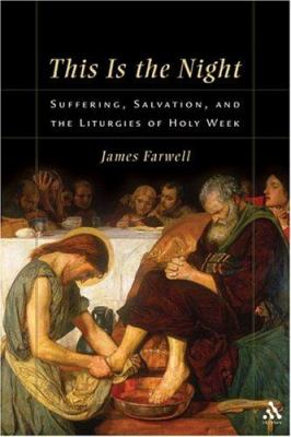 This Is the Night: Suffering, Salvation, and the Liturgies of Holy Week. 9780567027504