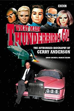 What Made Thunderbirds Go!: The Authorised Biography of Gerry Anderson 9780563534815