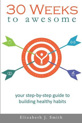 30 Days to Awesome: Your step-by-step guide to building healthy habits