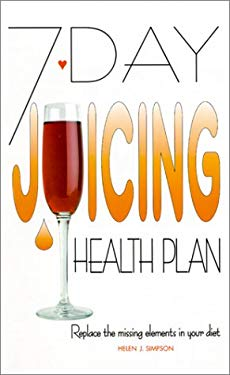 7-Day Juicing Health Plan: Replace the Missing Elements in Your Diet 9780572026158