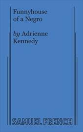funnyhouse of a negro Adrienne kennedy since funnyhouse of a negro blazed a trail in the american theatre, adrienne kennedy's work has had a profound influence on american playwrights her plays the owl answers, ohio.