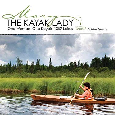 The Kayak Lady: One Woman, One Kayak, 1007 Lakes 9780578048918