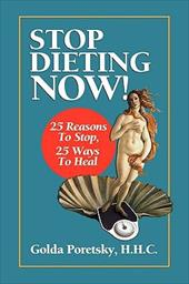 Stop Dieting Now: 25 Reasons to Stop, 25 Ways to Heal 10170509