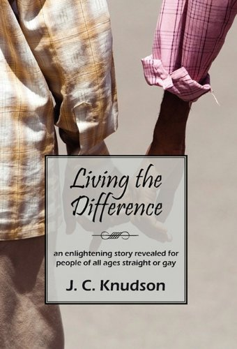 Living the Difference: An Enlightening Story Revealed for People of All Ages Straight or Gay 9780578063096