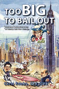 Too Big to Bail Out: Bankruptcy Perspectives on the Us Treasury Cash Flow Challenge 9780578083896