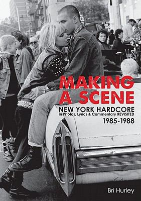 Making a Scene: New York Hardcore in Photos, Lyrics & Commentary Revisited 1985-1988 9780578084398