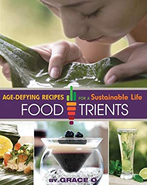 FoodTrients: Age-Defying Recipes for a Sustainable Life 9780578084763
