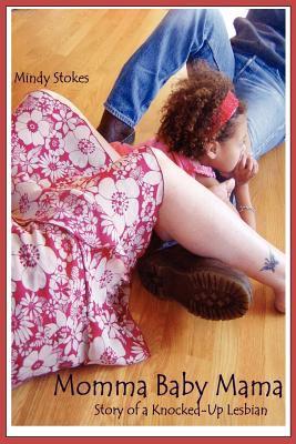 Momma Baby Mama: Story of a Knocked-Up Lesbian 9780578087092
