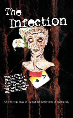 The Infection: An Anthology Based in the Post-Pandemic World of the Undead. 9780578089515