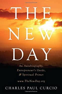 The New Day: An Autobiography, Entrepreneur's Guide, & Spiritual Primer 9780578105567