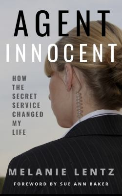 Agent Innocent: How the Secret Service Changed My Life