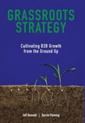 Grassroots Strategy: Cultivating B2B Growth from the Ground Up