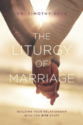 The Liturgy of Marriage: Building your relationship with the Rite stuff (1) (Liturgies)