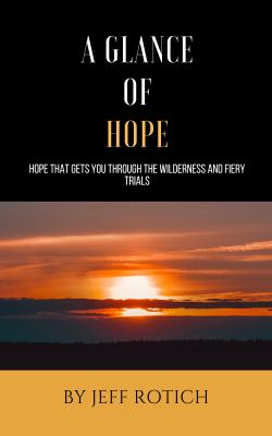 A GLANCE OF HOPE: Hope that gets you through the wilderness and fiery trials