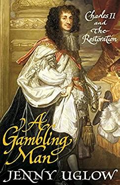 A Gambling Man: Charles II and the Restoration, 1660-1670
