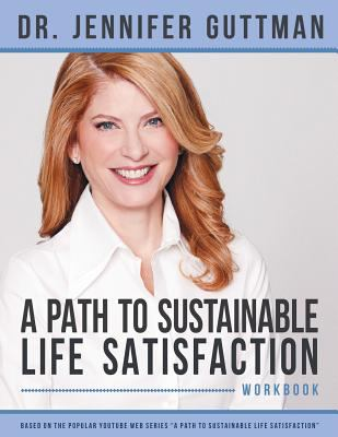 A Path to Sustainable Life Satisfaction Workbook