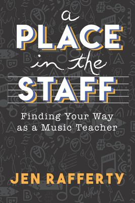 A Place in the Staff: Finding Your Way as a Music Teacher