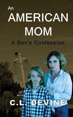 AN AMERICAN MOM: A Son's Confession