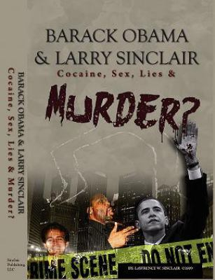 Barack Obama & Larry Sinclair: Cocaine, Sex, Lies & Murder? 9780578013879