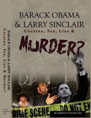 Barack Obama & Larry Sinclair: Cocaine, Sex, Lies & Murder?