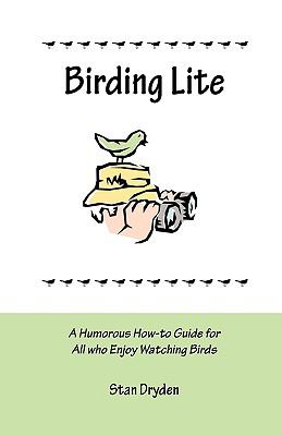 Birding Lite: A Humorous How-To Guide for All Who Enjoy Watching Birds 9780578041346
