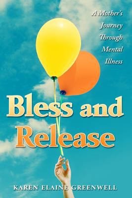Bless and Release: A Mother's Journey Through Mental Illness