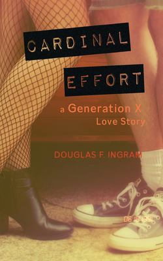 Cardinal Effort: a Generation X love story