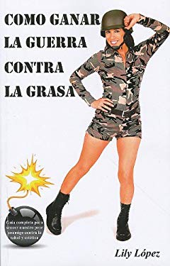 Como Ganar la Guerra Contra la Grasa: Programa Completo Para la Perdida de Peso A Corto O Largo Plazo. = How to Win the War Against Fat 9780578043142
