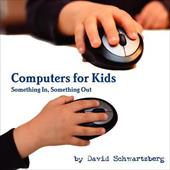 Computers for Kids: Something In, Something Out