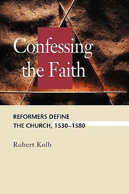 Confessing the Faith: Reformers Define the Church, 1530-1580 9780570045564
