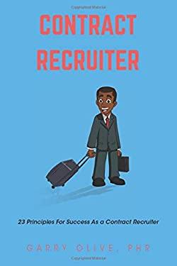 Contract Recruiter: 23 Principles for Success as a Contract Recruiter