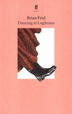 Dancing at Lughnasa: A Play 9780571144792