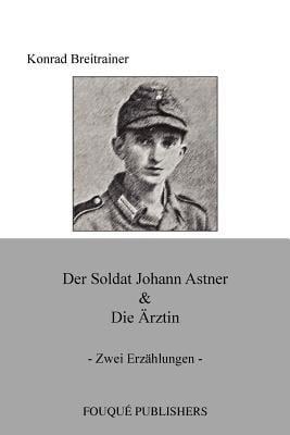 Der Soldat Johann Astner & Die Rztin 9780578085371