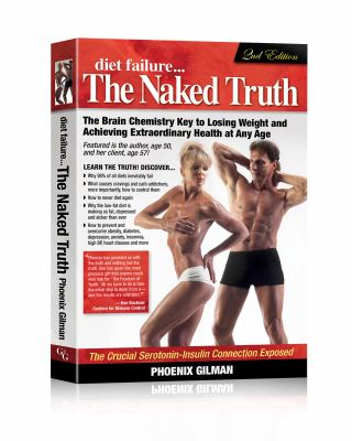 Diet Failure... the Naked Truth: The Brain Chemistry Key to Losing Weight and Achieving Extraordinary Health at Any Age 9780578077406