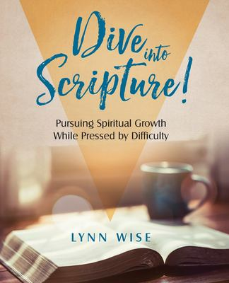 Dive into Scripture: Pursuing Spiritual Growth While Pressed by Difficulty