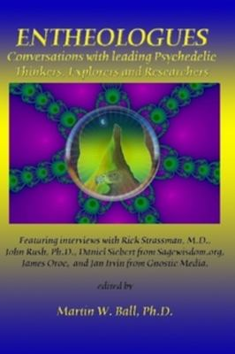 Entheologues: Conversations with Leading Psychedelic Thinkers, Explorers and Researchers 9780578030760