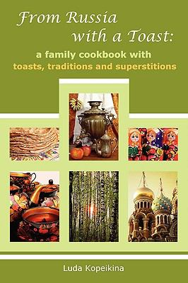 From Russia with a Toast: A Family Cookbook with Toasts, Traditions and Superstitions 9780578049557