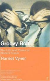 Groovy Bob: The Life and Times of Robert Fraser 2103194