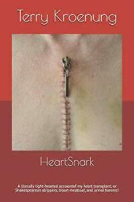 HeartSnark: A literally light-hearted account of my heart transplant, or Shakespearean strippers, bison meatloaf, and urinal harems!