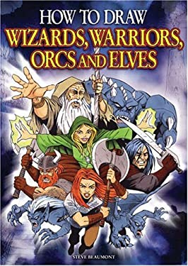 How to Draw Wizards, Warriors, Orcs and Elves: Draw Your Own Fantasy Characters 9780572031862