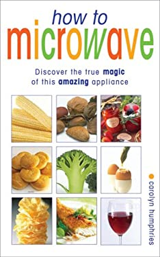 How to Microwave: The Good Cook's Guide to Best Microwave Practive 9780572029739