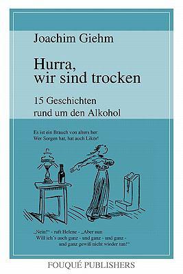 Hurra, Wir Sind Trocken. 15 Geschichten Rund Um Den Alkohol 9780578080314