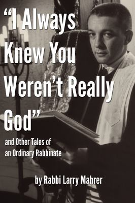 I Always Knew You Werent Really God and Other Tales of an Ordinary Rabbinate
