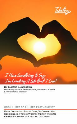 I Have Something to Say: I'm Creating A Life that I Love!