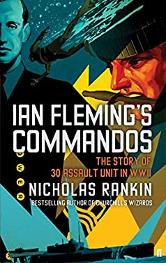Ian Fleming's Commandos : The Story of 30 Assault Unit in WWII